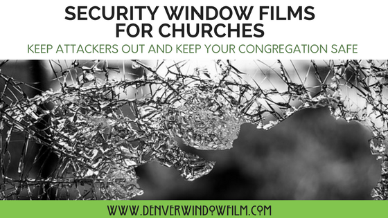 Security Window Films For Churches By Denver Window Film