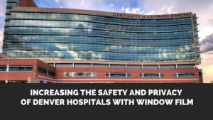 Increasing the Safety and Privacy of Denver Hospitals With Window Film