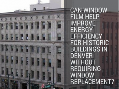 Can Window Film Help Improve Energy Efficiency for Historic Buildings in Denver Without Requiring Window Replacement_