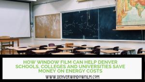 Energy saving window film for schools in Denver