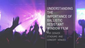 ballistic resistant window film denver venues