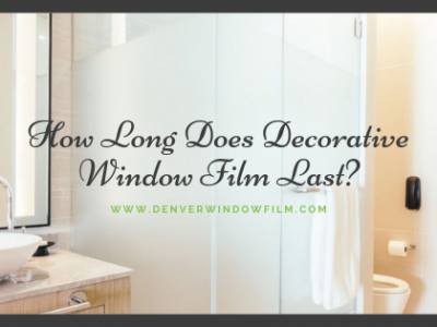 how long does decorative window film last denver