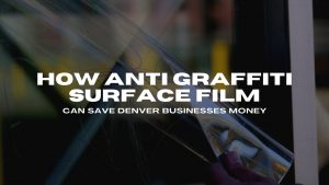 anti graffiti surface film denver businesses
