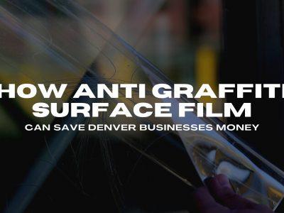anti graffiti surface film denver businesses
