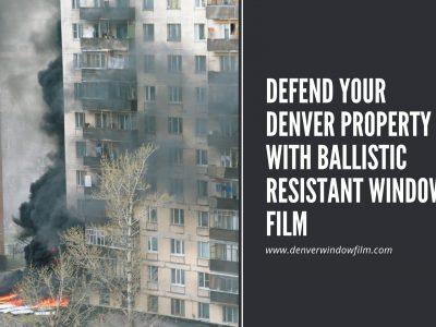ballistic resistant window film denver